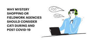 Why Mystery Shopping or fieldwork agencies should consider CATI during and post COVID-19